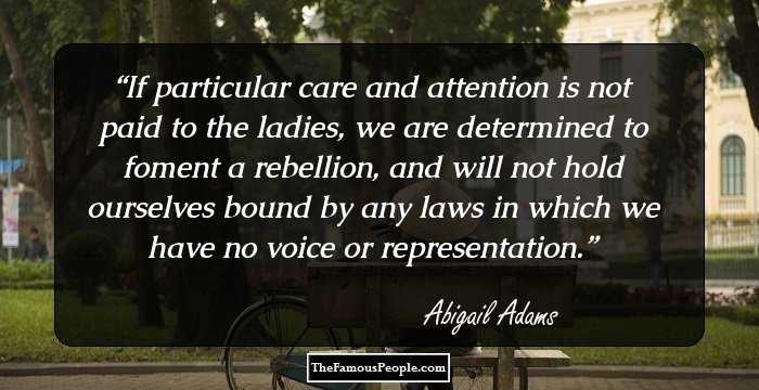 If Particular Care And Attention Is Not Paid To The Ladies, We Are  Determined To Foment A Rebellion, And Will Not Hold Ourselves Bound By Any  Laws In Which ...