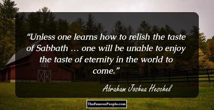 the sabbath by abraham heschel the Abraham joshua heschel's the sabbath was originally published in 1951 the sabbath , is a short book, focusing on the holiness of the seventh day and man within space and time it shines light on a biblical worldview of creating, resting, and eternity.