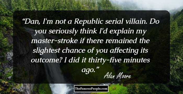 100 Thought-Provoking Quotes By Alan Moore, The Renowned