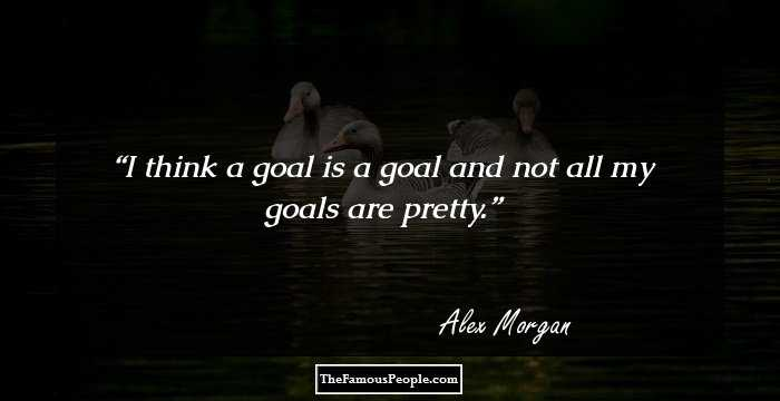 14 alex morgan quotes that will push you to achieve your goals alex morgan i think a goal is a goal and not all my goals are pretty voltagebd Choice Image