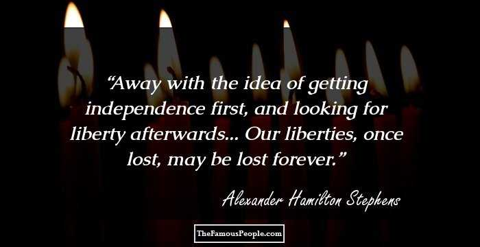 9 Mind Blowing Quotes By Alexander Hamilton Stephens