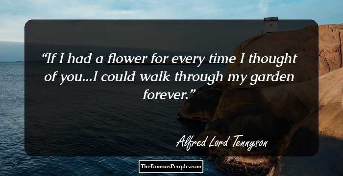 Good If I Had A Flower For Every Time I Thought Of You...I Could Walk Through My  Garden Forever. Time.   Alfred Lord Tennyson. Facebook Pinterest Twitter Nice Design
