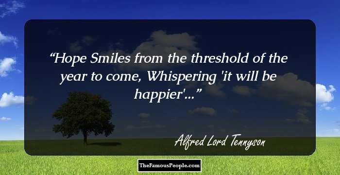 Hope Smiles From The Threshold Of The Year To Come, Whispering U0027it Will Be  Happieru0027...   Alfred Lord Tennyson. Facebook Pinterest Twitter