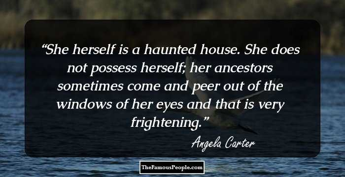 Quotes About Haunted Houses: 100 Top Quotes By Angela Carter, The Author Of The Bloody