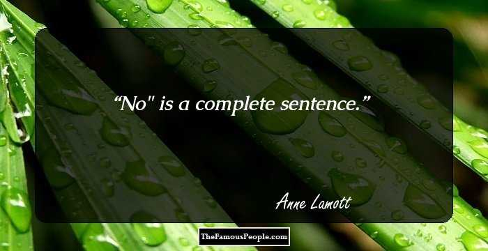 No Is A Complete Sentence Quote: 100 Thought-Provoking Quotes By Anne Lamott That Will Make