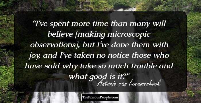 10 Quotes By Antonie Van Leeuwenhoek The Father Of Microbiology