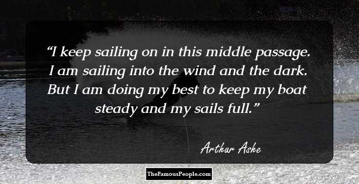 Quotes About Sailing And Life New 38 Top Quotesarthur Ashe On Life Sports & More