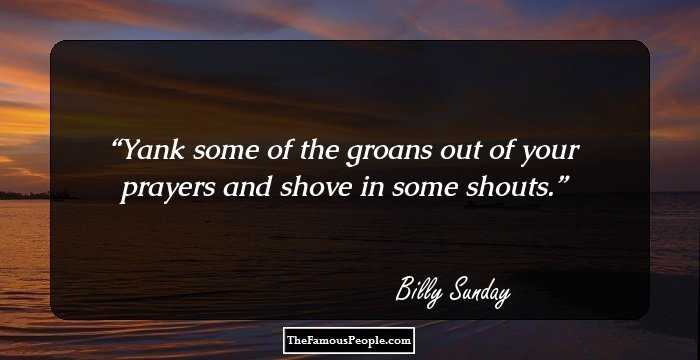 14 Top Quotes By Billy Sunday The Famous American Athlete