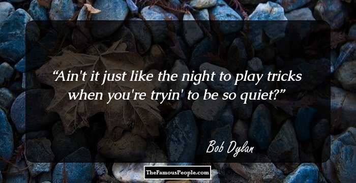 100 Inspiring Quotes By Bob Dylan That Will Widen Your