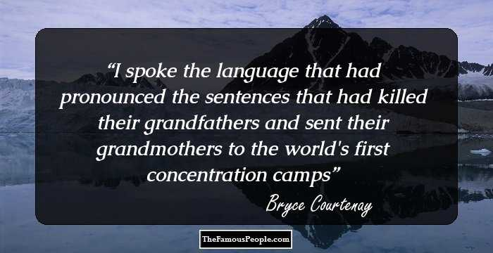 50 Thought Provoking Quotes By Bryce Courtenay The Author Of The
