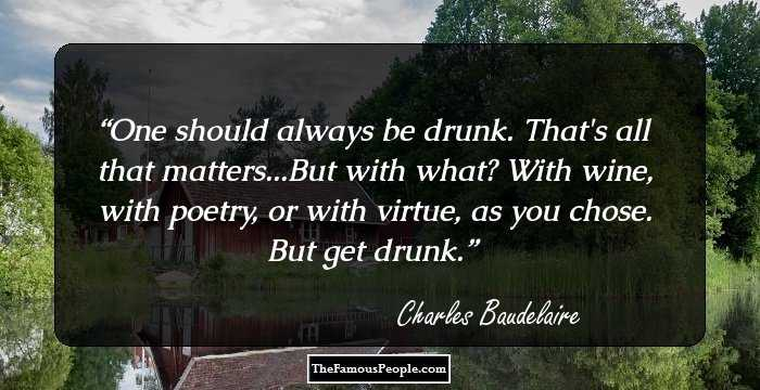"be drunk by charles baudelaire poem Share charles baudelaire quotations about literature,  charles baudelaire, ""be drunk"" 53 copy quote  so truly worthy of the name of poem,."