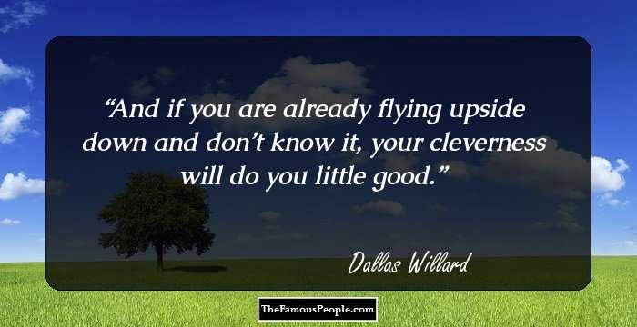52 Inspiring Quotes By Dallas Willard The Author Of The Divine