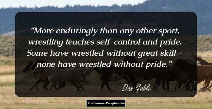 a biography of dan gable Enjoy the best dan gable quotes at brainyquote quotations by dan gable, american athlete, born october 25, 1948 share with your friends.