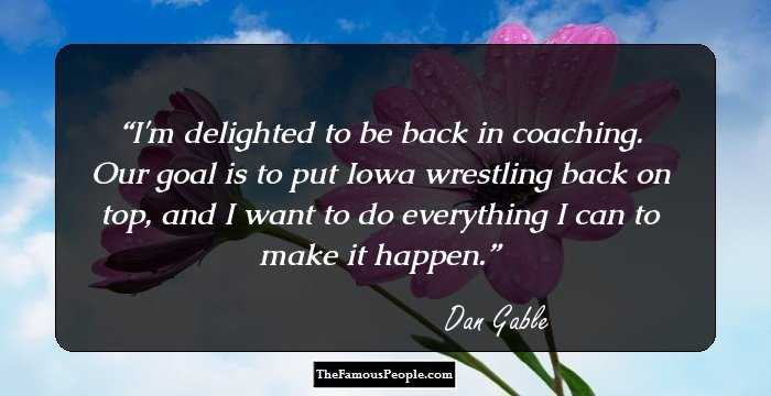 58 Inspiring Quotes By Dan Gable That Will Teach You The ...