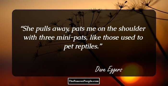 100 Thought-Provoking Dave Eggers Quotes