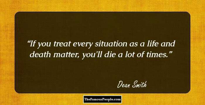 Life And Death Quotes Best 53 Insightful Quotesdean Smith That Will Keep You Focused