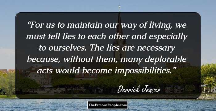 84 Insightful Quotes By Derrick Jensen That Will Help You See The