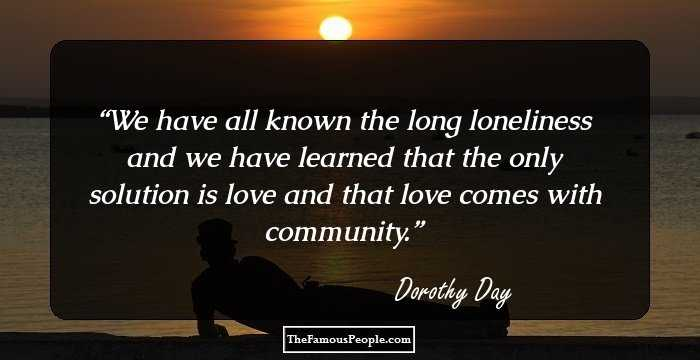 60 Notable Quotes By Dorothy Day The Founder Of Catholic Worker Awesome Catholic Quotes On Love