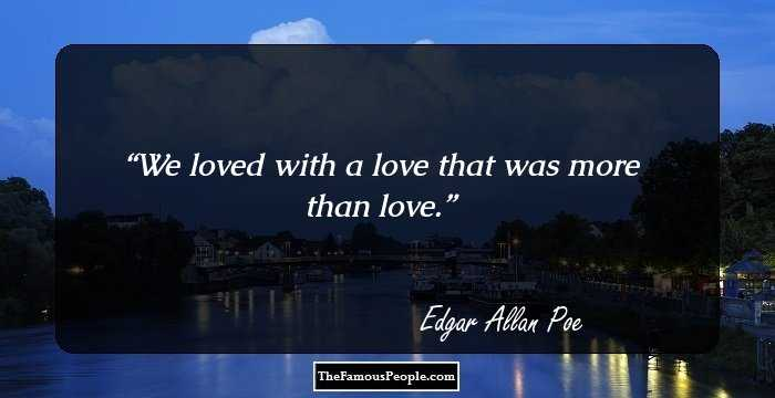 Poe Love Quotes Impressive 100 Inspirational Quotesedgar Allen Poe That Will Help You See