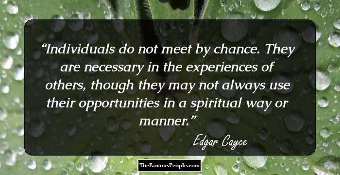 13 Inspiring Quotes By Edgar Cayce That Should Be Learned By Rote