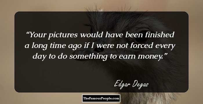 35 Inspiring Quotes By Edgar Degas That Will Paint Your Life With