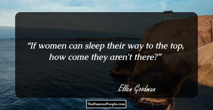 10 Inspiring Ellen Goodman Quotes That Will Keep You Going In The