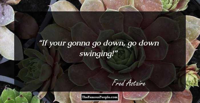46 Inspiring Quotes By Fred Astaire That Will Make You Dance To His Tune