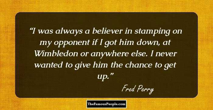 7 Mind Blowing Quotes By Fred Perry
