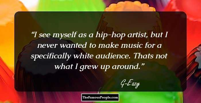 43 Inspiring Quotes By G Eazy That Urge Us To Hone Our Creativity