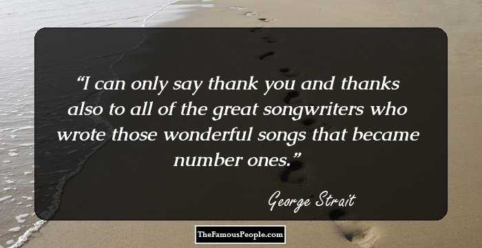 61 Famous Quotes By George Strait The Man Who Rules The Hearts And
