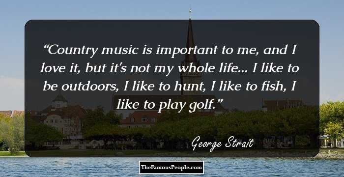 61 Famous Quotes By George Strait The Man Who Rules The Hearts And Charts