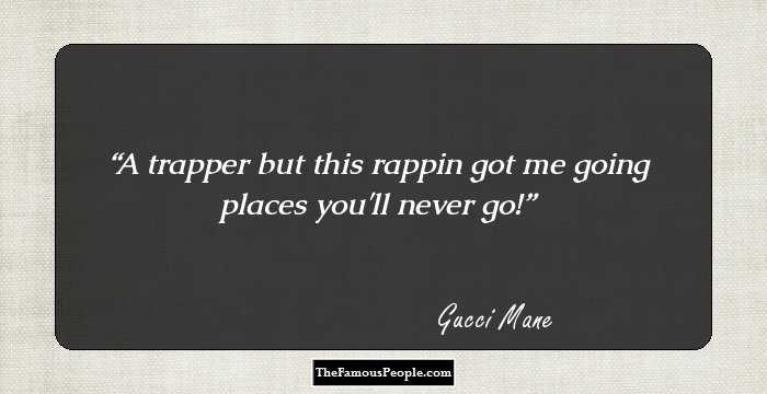 53 Famous Gucci Mane Quotes That Reflect His Thought Process