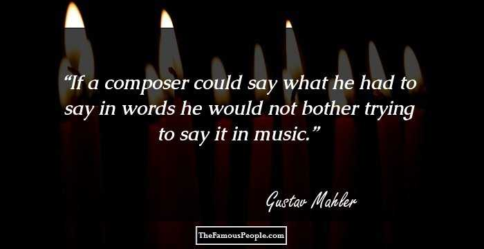 48 Great Quotes By Gustav Mahler On Love Music Life And More