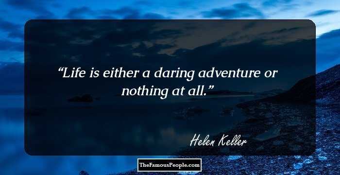 100 famous quotes by hellen keller the author of the story of my life helen keller facebook pinterest twitter life is either a daring adventure or nothing at all altavistaventures Choice Image