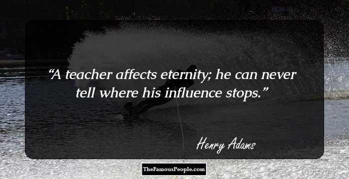 31 Inspiring Quotes By Henry Adams, The Celebrated