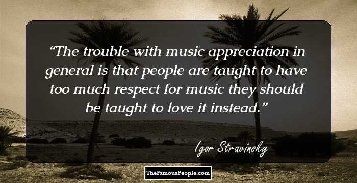 39 Insightful Quotes By Igor Fyodorovich Stravinsky On Love