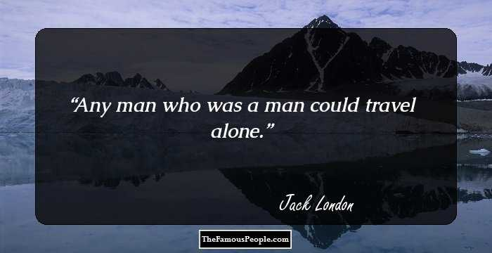 99 Inspiring Quotes By Jack London That Will Brighten Your Day