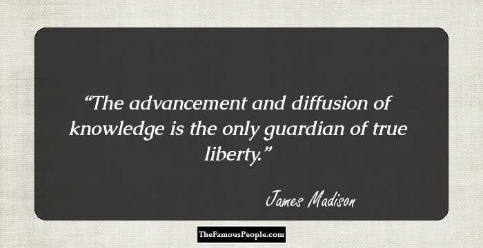 45 Notable Quotes By James Madison Father Of The American Constitution