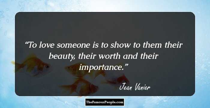 32 Insightful Quotes By Jean Vanier On Love Soul Humanity Pain