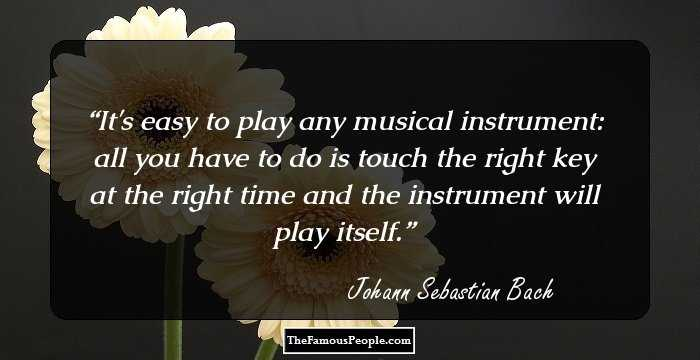 26 Inspiring Quotes By Johann Sebastian Bach For The Melodist In You