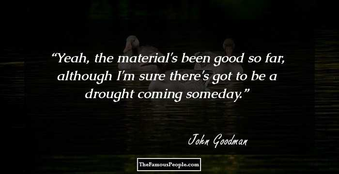 45 Insightful Quotes By John Goodman On Love Fear Power Hate