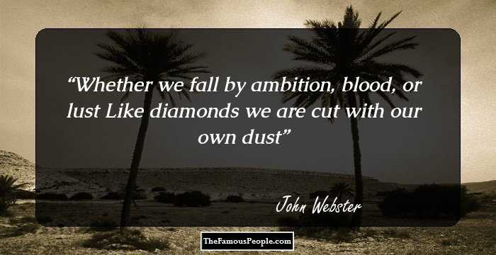 26 John Webster Quotes On Life Ambition Wisdom And Friendship