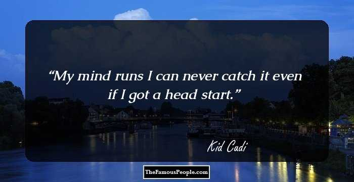 Kid Cudi Quote I Just Wanna Go On More Adventures Be: 108 Motivational Quotes By Kid Cudi That Will Get You Out
