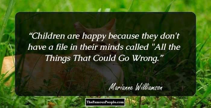 Children Are Happy Because They Dont Have A File In Their Minds Called All The Things That Could Go Wrong