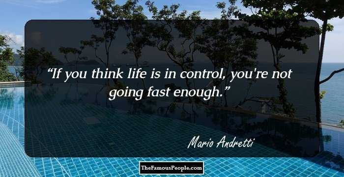 80 Insightful Quotes By Mario Andretti That Are Sure To Give You An