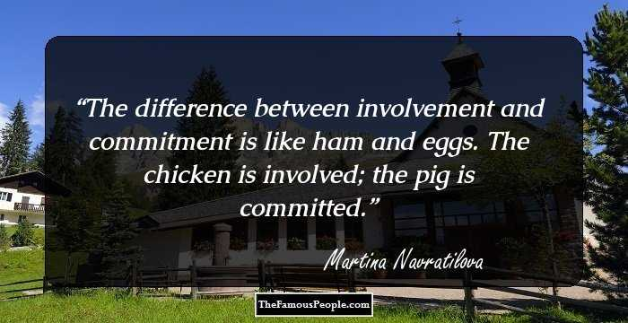 Commitment Chicken Pig Bacon Eggs: 15 Great Martina Navratilova Quotes That Are Worth Knowing
