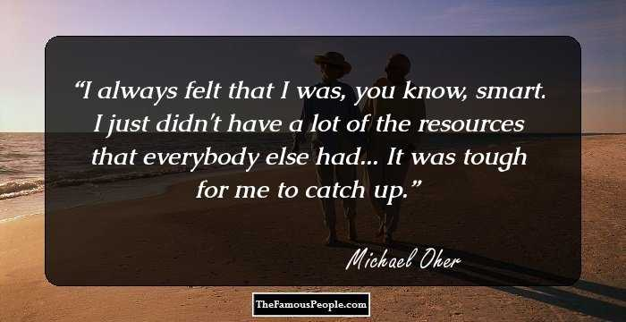 29 Insightful Quotes By Michael Oher That Prove Fortune Favours The