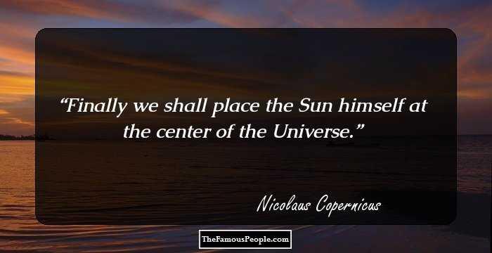 Nicolaus Copernicus Famous Quotes: Nicolaus Copernicus Biography