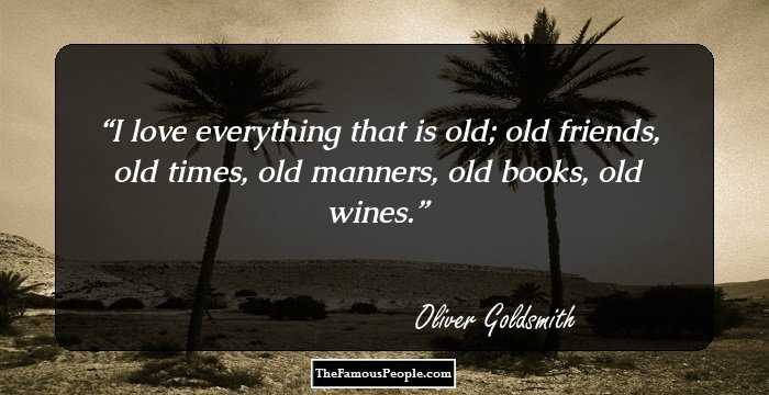 I Love Everything That Is Old; Old Friends, Old Times, Old Manners, Old  Books, Old Wines.