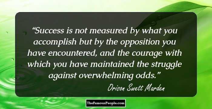 Success Is Not Measured By What You Accomplish But By The Opposition You  Have Encountered, And The Courage With Which You Have Maintained The  Struggle ...